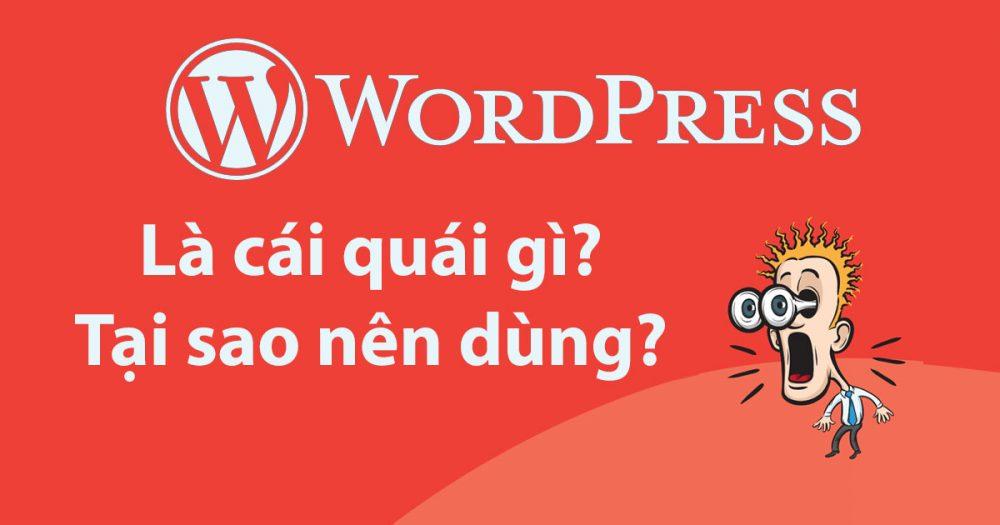 Wordpress là gì ? Tại sao nên dùng ?